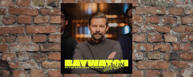 """""""Baywatch Berlin"""": Auch Klaas geht unter die Podcaster - DWDL.de"""
